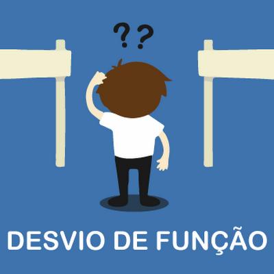 Desvio de função: O que fazer se for seu caso?