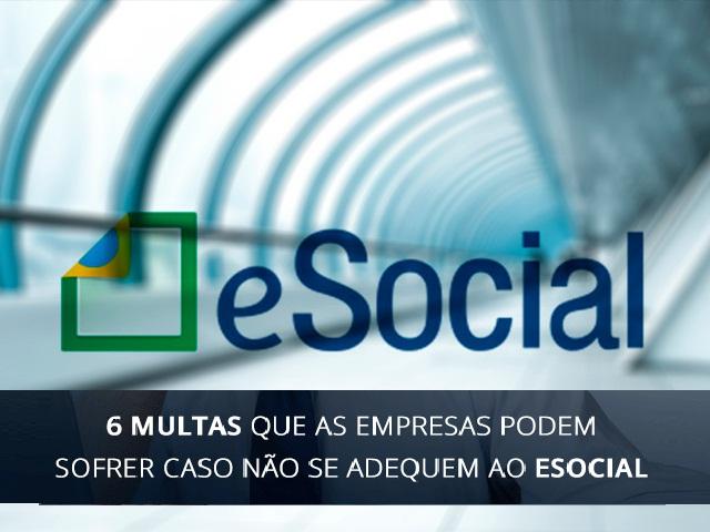 Esocial aumenta o risco de multas para as empresas.