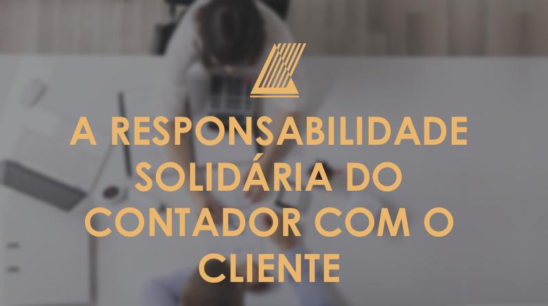 A responsabilidade solidária do contador com o cliente.