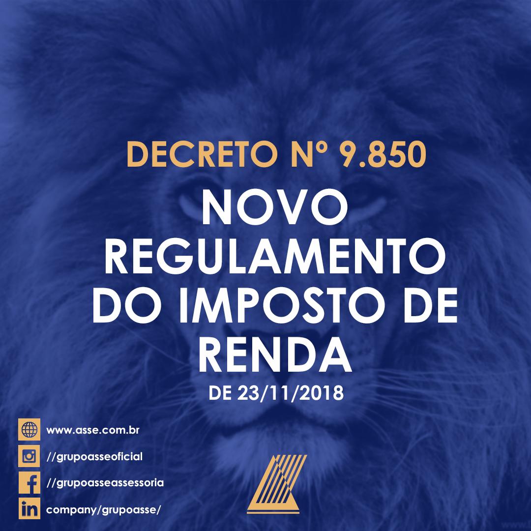 O novo Regulamento do Imposto de Renda (RIR), decreto nº 9.850 de  23/11/2018.