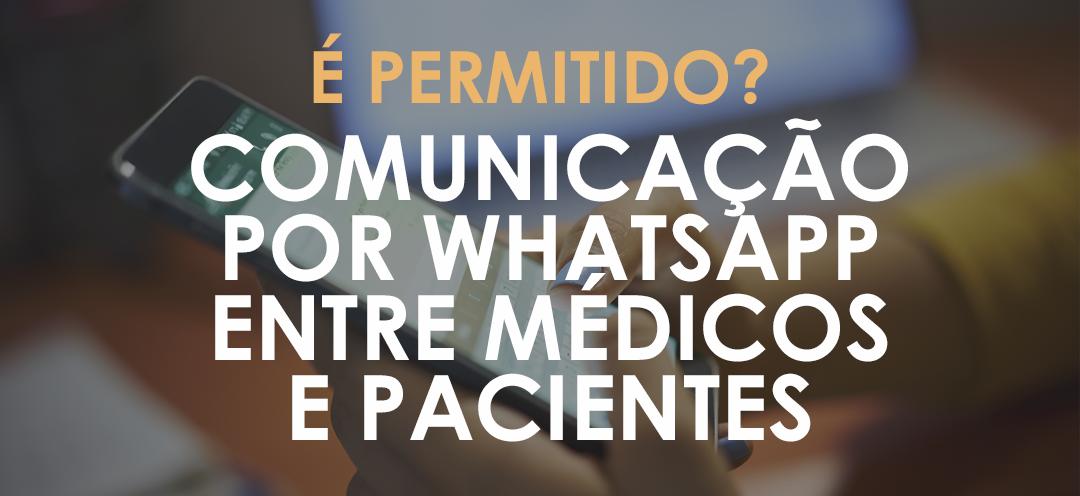 É permitido o uso do whatsapp para comunicação entre médicos e seus pacientes?