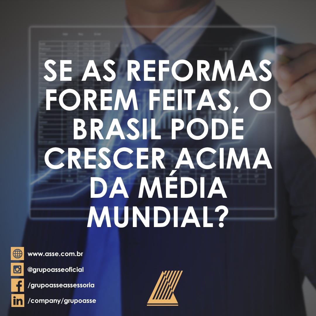 SE AS REFORMAS FOREM FEITAS, O BRASIL PODE CRESCER ACIMA DA MÉDIA MUNDIAL?