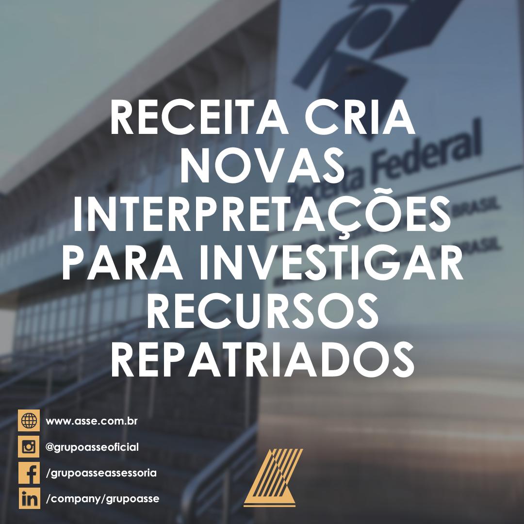 Receita cria novas interpretações para investigar recursos repatriados.