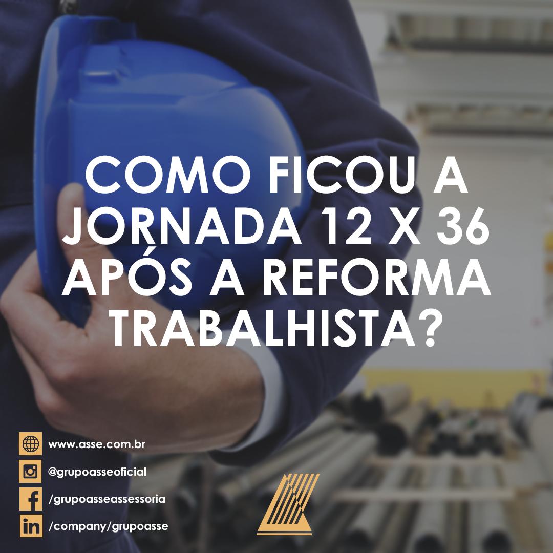 Como ficou a Jornada 12 x 36 após a Reforma Trabalhista?