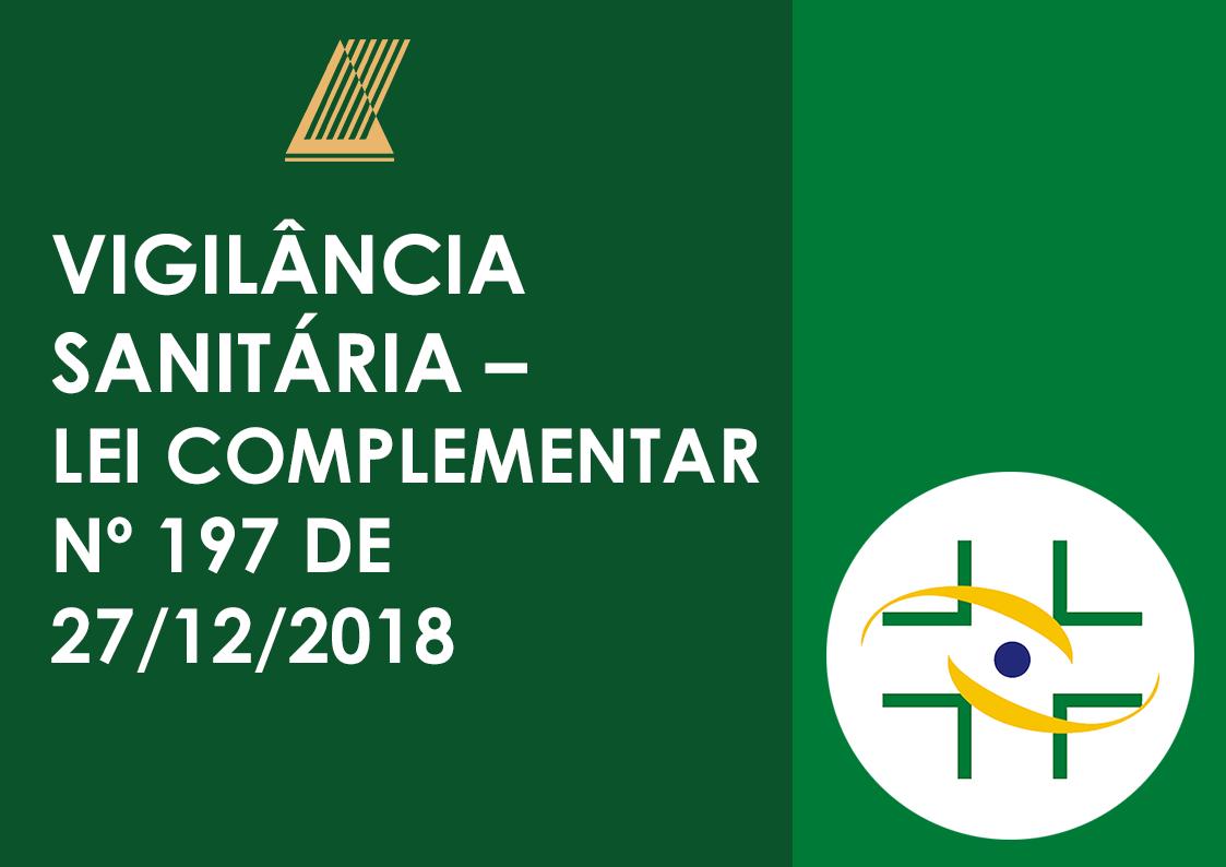 VIGILÂNCIA SANITÁRIA – LEI COMPLEMENTAR Nº 197 DE 27/12/2018