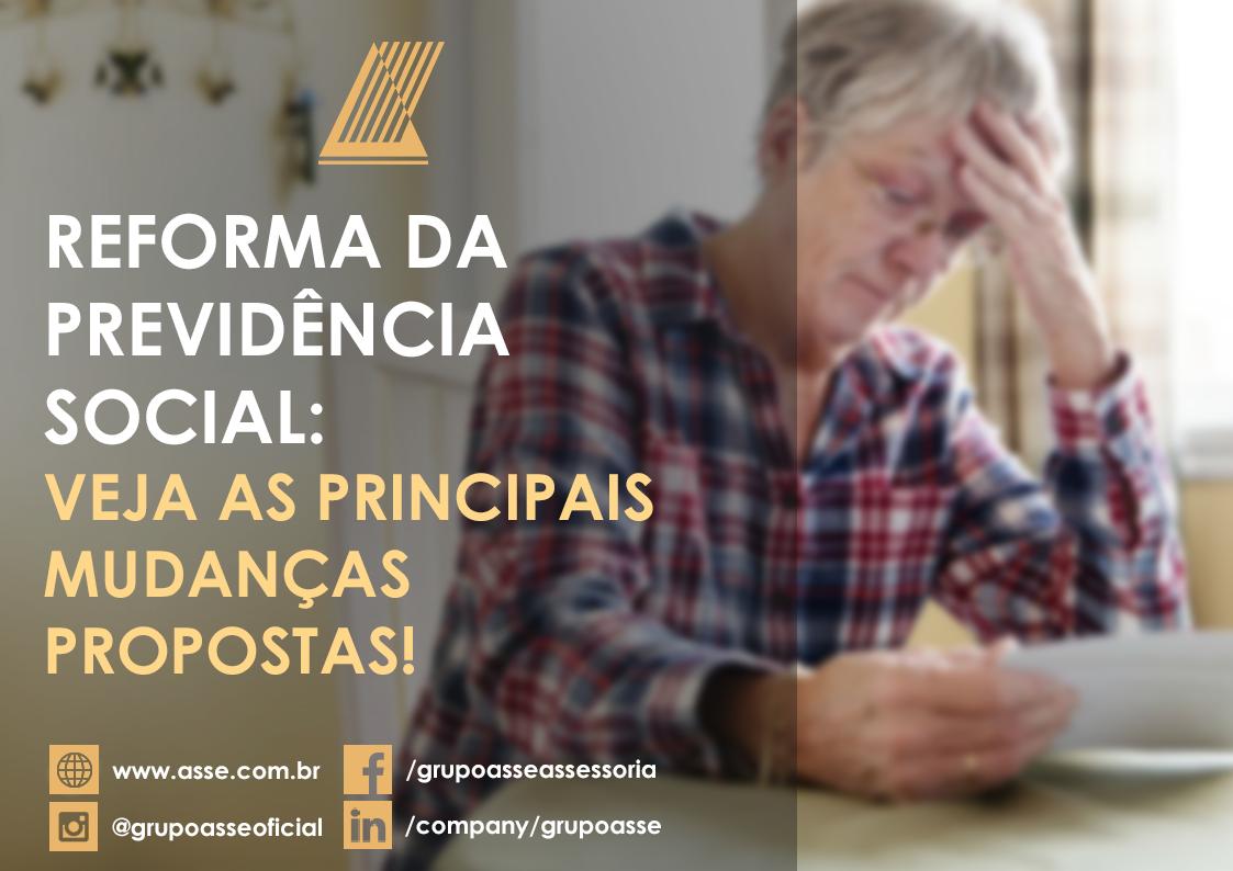 Reforma da Previdência Social: Conheça as principais mudanças propostas!