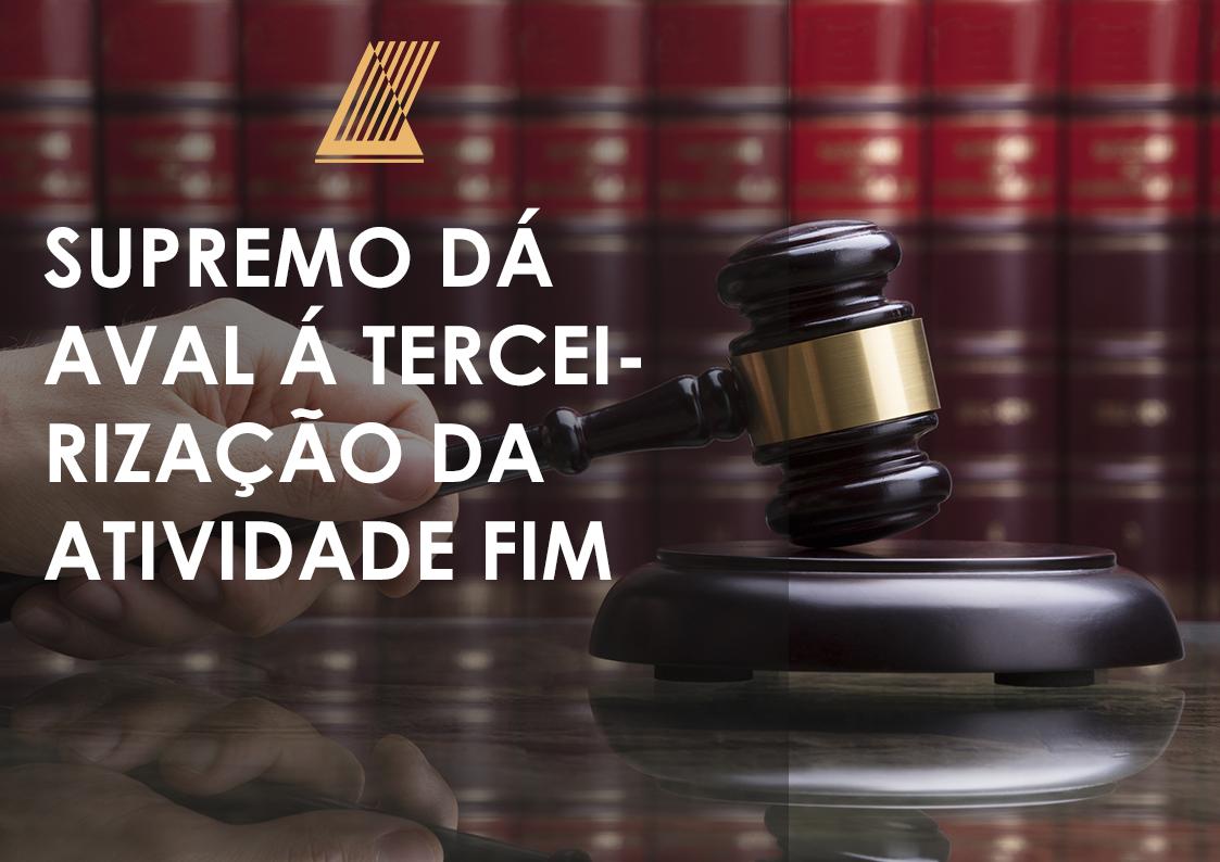 SUPREMO DÁ AVAL Á TERCEIRIZAÇÃO DA ATIVIDADE FIM.