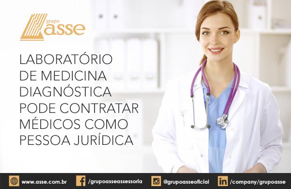 Laboratório de medicina diagnóstica pode contratar médicos como pessoa jurídica.