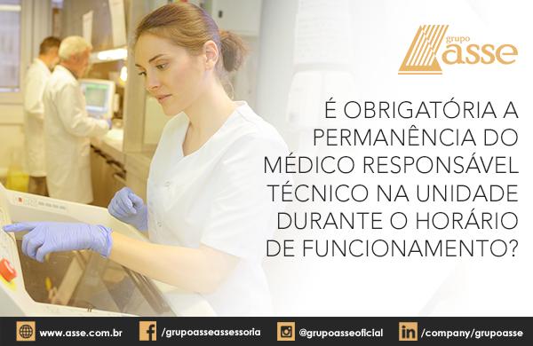 É obrigatória a permanência do médico responsável técnico na unidade durante o horário de funcionamento?